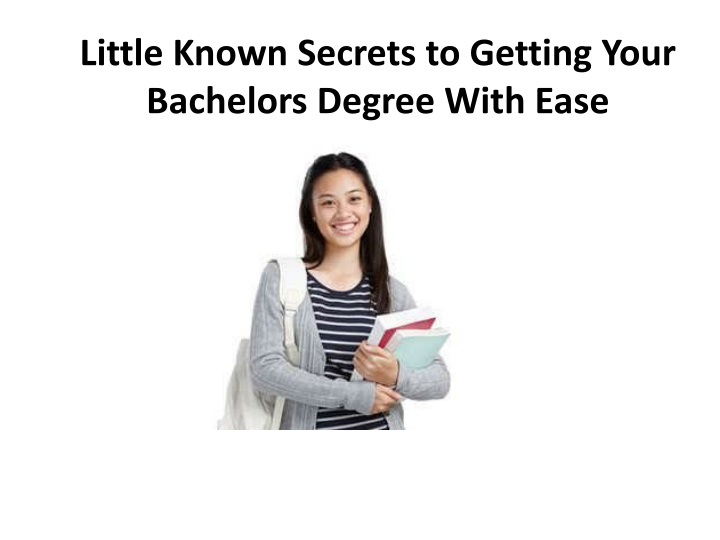 little known secrets to getting your bachelors degree with ease n.