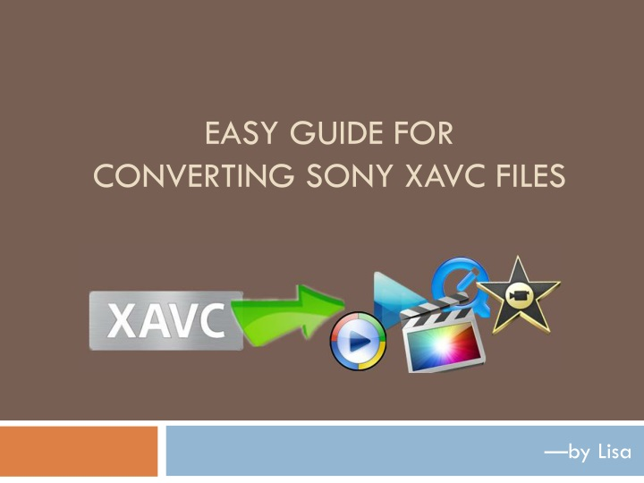 easy guide for converting sony xavc files n.
