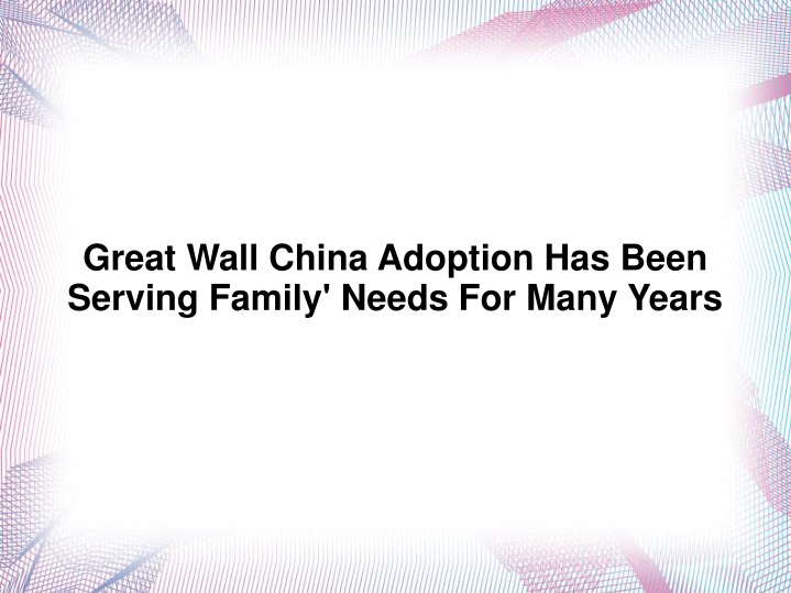 great wall china adoption has been serving family n.