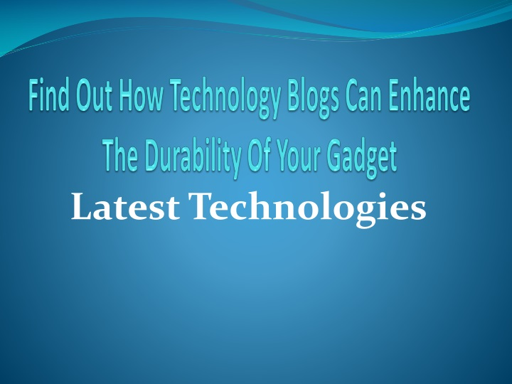 find out how technology blogs can enhance the durability of your gadget n.