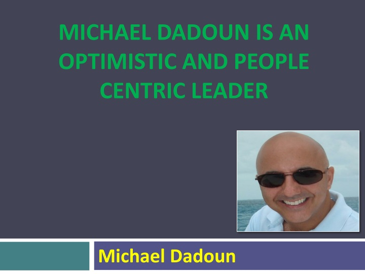 michael dadoun is an optimistic and people centric leader n.