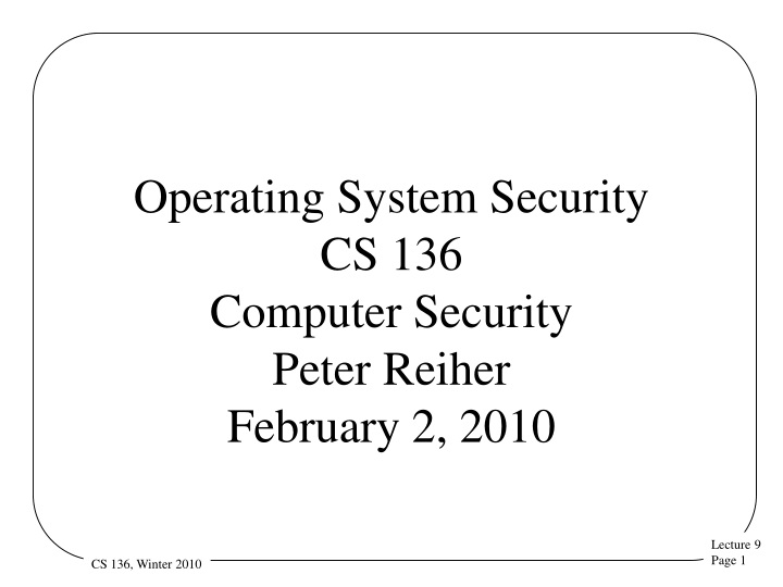 operating system security cs 136 computer security peter reiher february 2 2010 n.