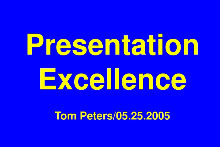 presentation excellence tom peters 05 25 2005 n.