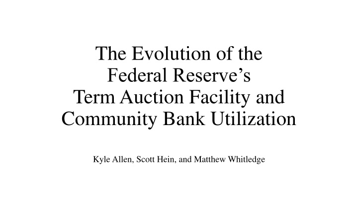 the evolution of the federal reserve s term auction facility and community bank utilization n.