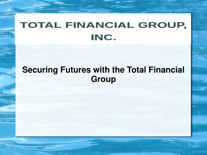 securing futures with the total financial group n.