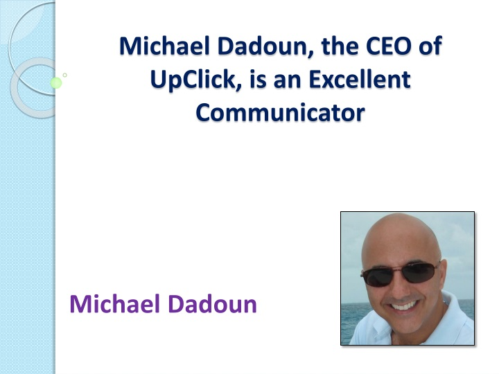 michael dadoun the ceo of upclick is an excellent communicator n.