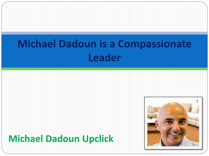 michael dadoun is a compassionate leader n.