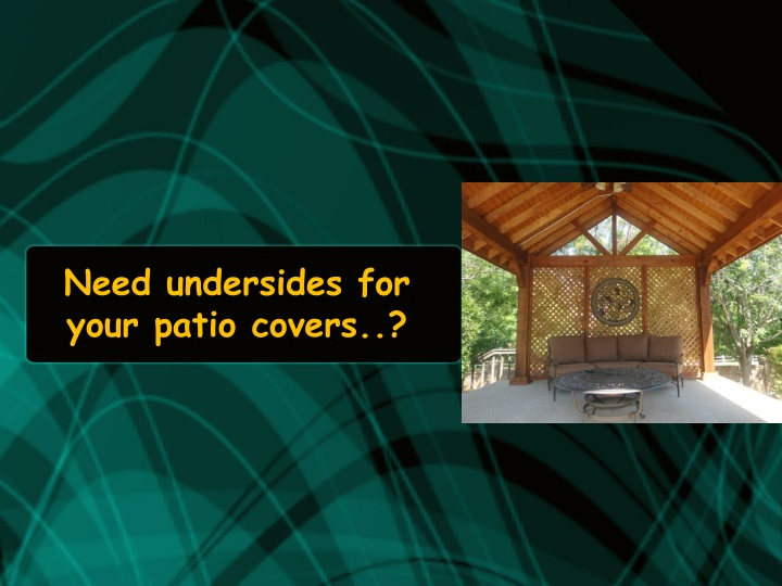 need undersides for your patio covers n.