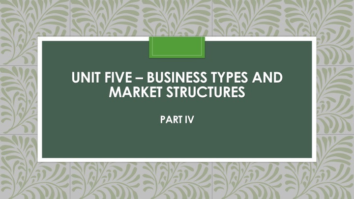 unit five business types and market structures part iv n.