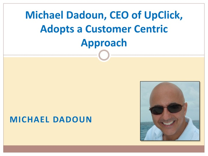 michael dadoun ceo of upclick adopts a customer centric approach n.