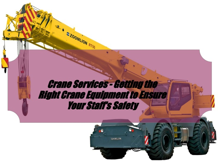 crane services getting the right crane equipment n.