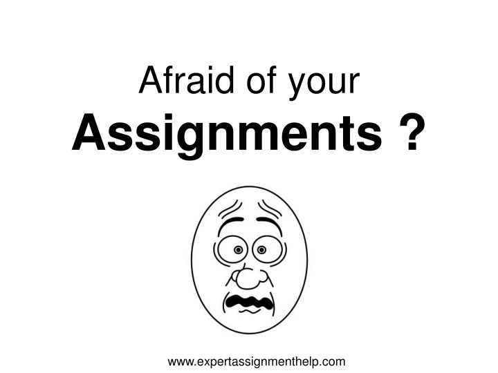 afraid of your assignments n.