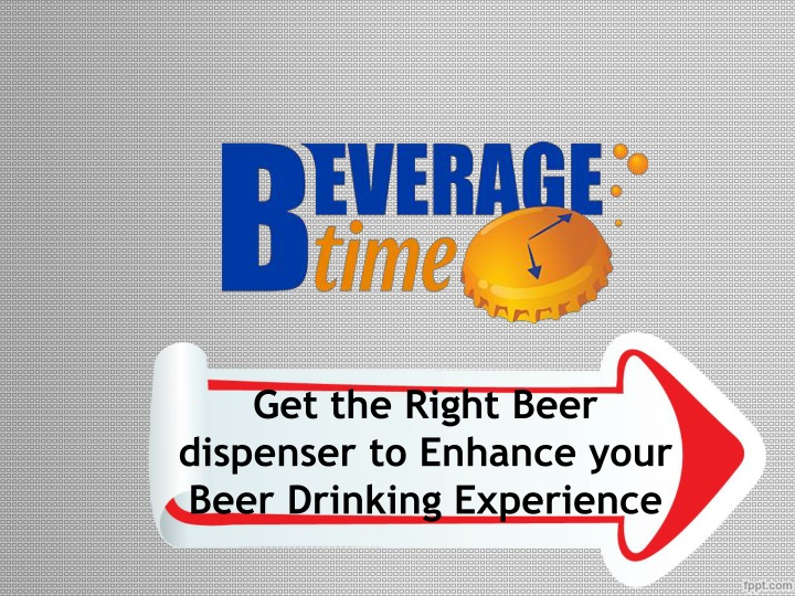 get the right beer dispenser to enhance your beer drinking experience n.