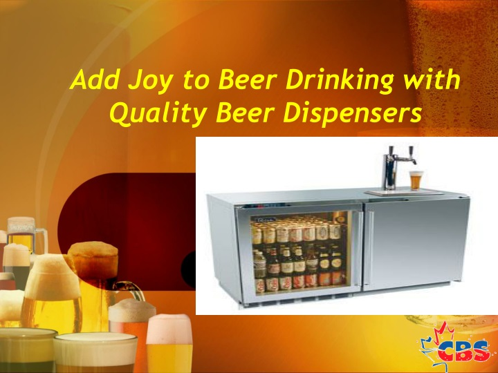 add joy to beer drinking with quality beer dispensers n.