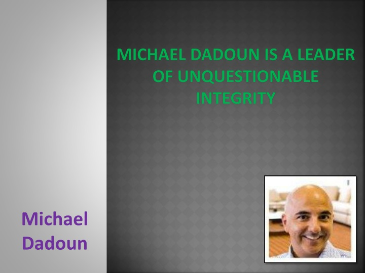 michael dadoun is a leader of unquestionable integrity n.