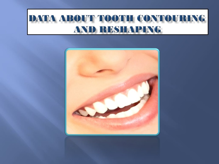 data about tooth contouring and reshaping n.