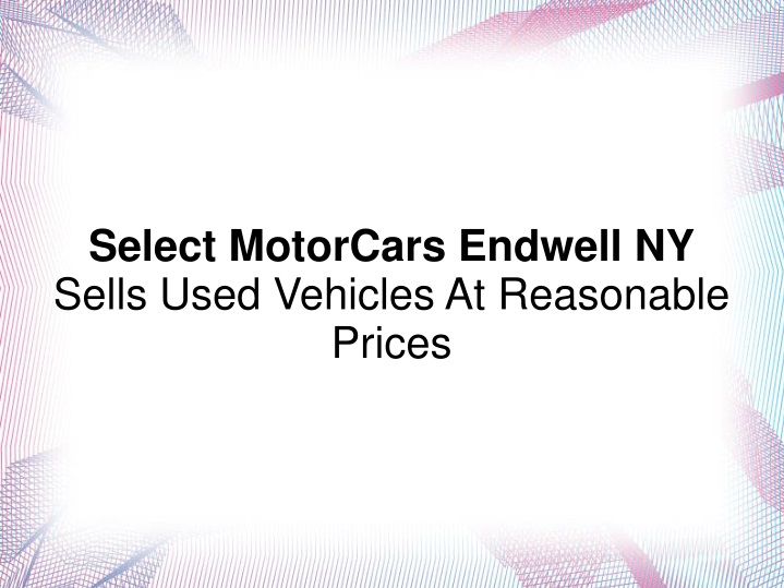 select motorcars endwell ny sells used vehicles n.