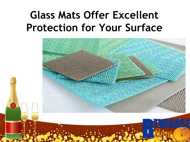 glass mats offer excellent protection for your surface n.