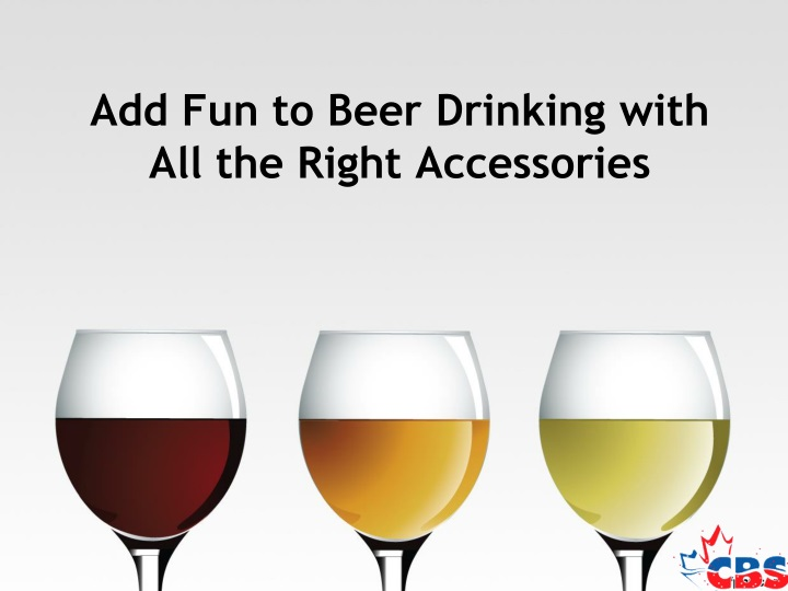 add fun to beer drinking with all the right accessories n.
