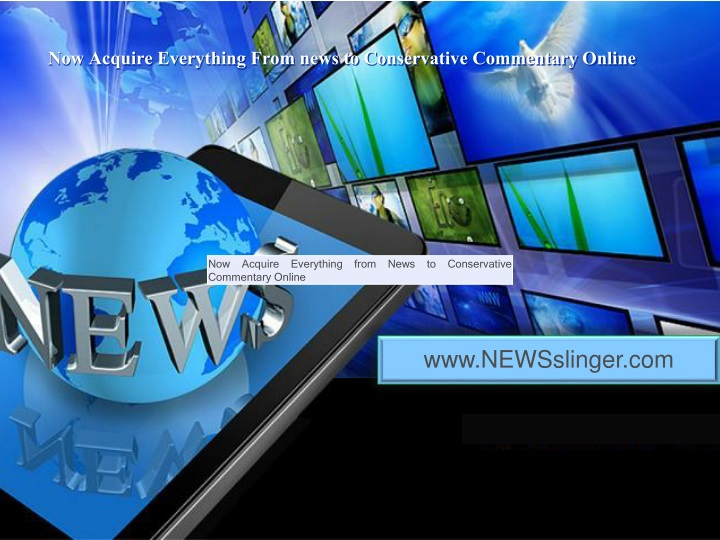 now acquire everything from news to conservative commentary online n.