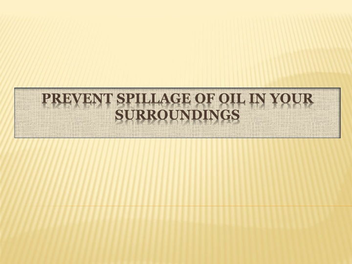 prevent spillage of oil in your surroundings n.