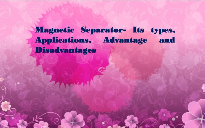 magnetic separator its types applications n.