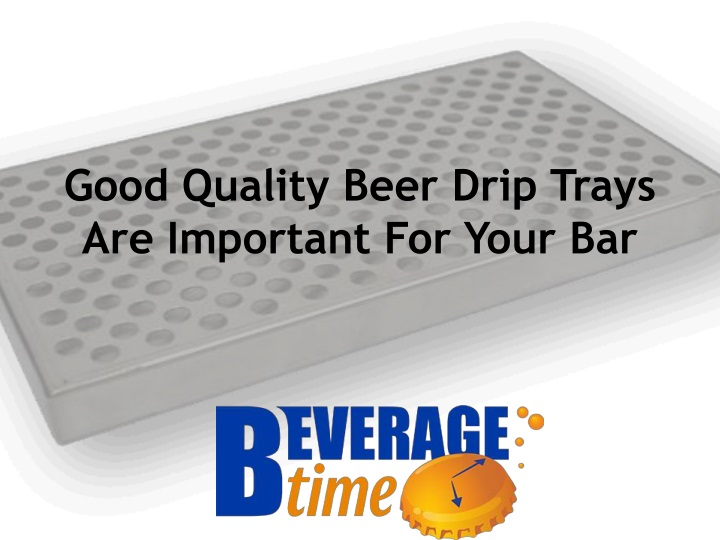 good quality beer drip trays are important for your bar n.