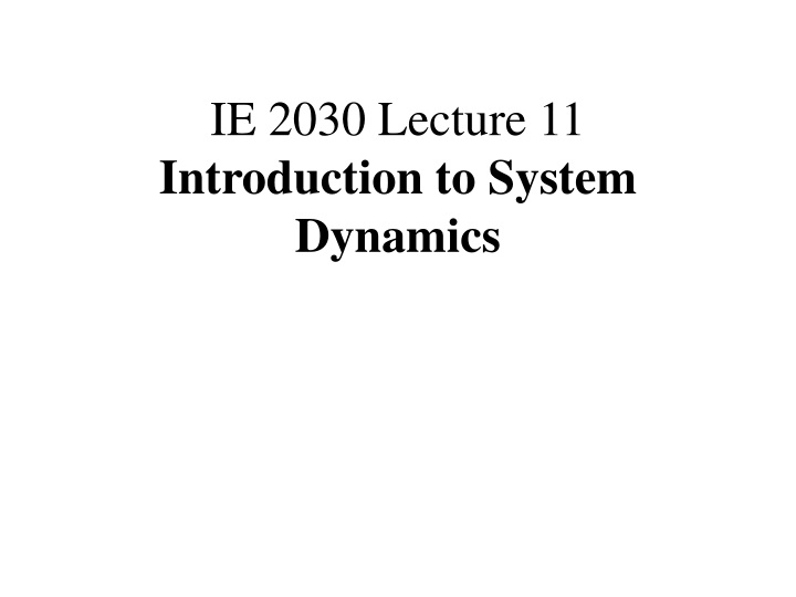 ie 2030 lecture 11 introduction to system dynamics n.
