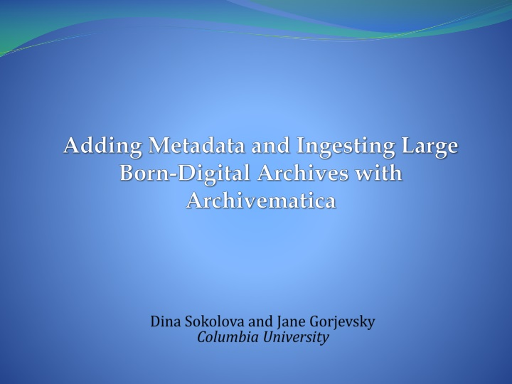 adding metadata and ingesting large born digital archives with archivematica n.