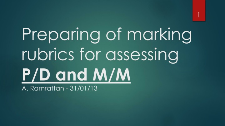 preparing of marking rubrics for assessing p d and m m a ramrattan 31 01 13 n.