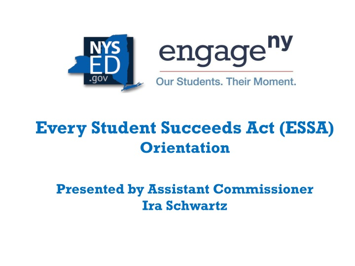 every student succeeds act essa orientation presented by assistant commissioner ira schwartz n.
