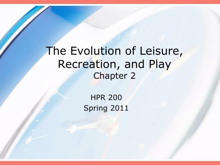 the evolution of leisure recreation and play chapter 2 n.