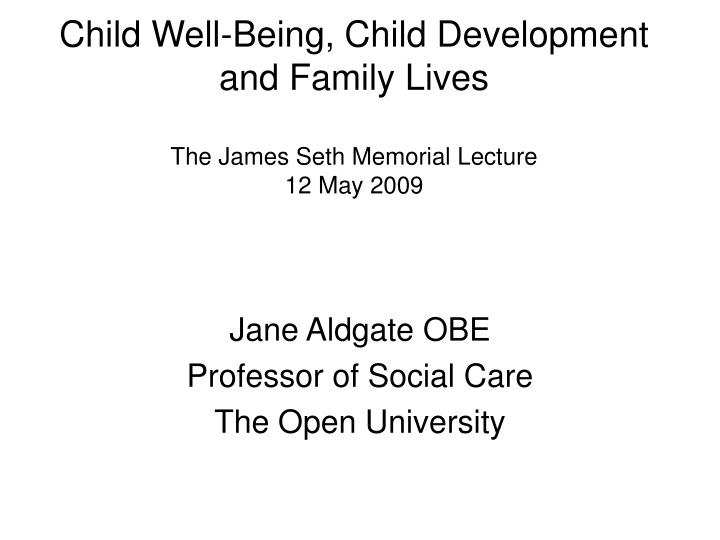 child well being child development and family lives the james seth memorial lecture 12 may 2009 n.