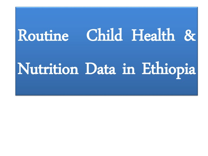 routine child h ealth nutrition d ata in ethiopia n.