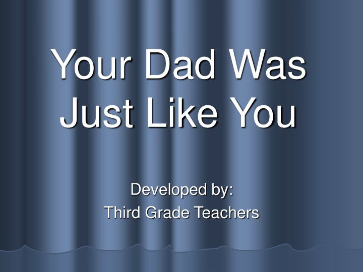 your dad was just like you n.