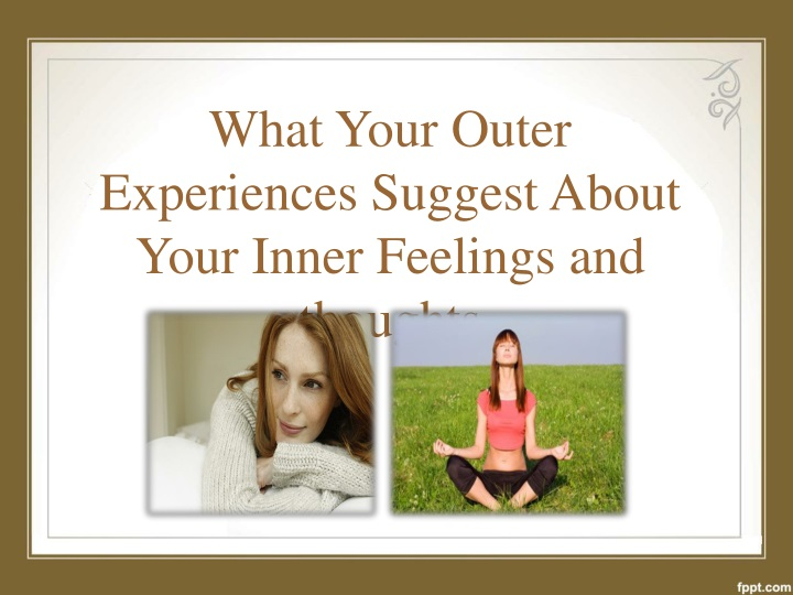what your outer experiences suggest about your n.