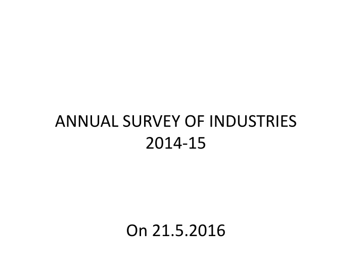 annual survey of industries 2014 15 on 21 5 2016 n.