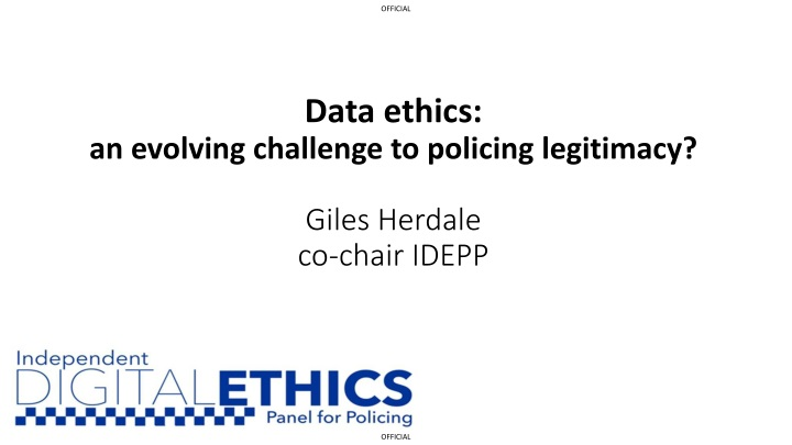 data ethics an evolving challenge to policing legitimacy giles herdale co chair idepp n.