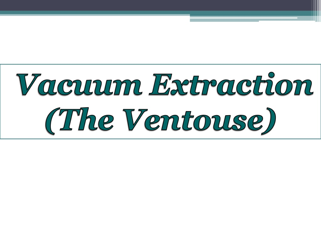 Ppt Vacuum Extraction The Ventouse Powerpoint Presentation Free Download Id 266701
