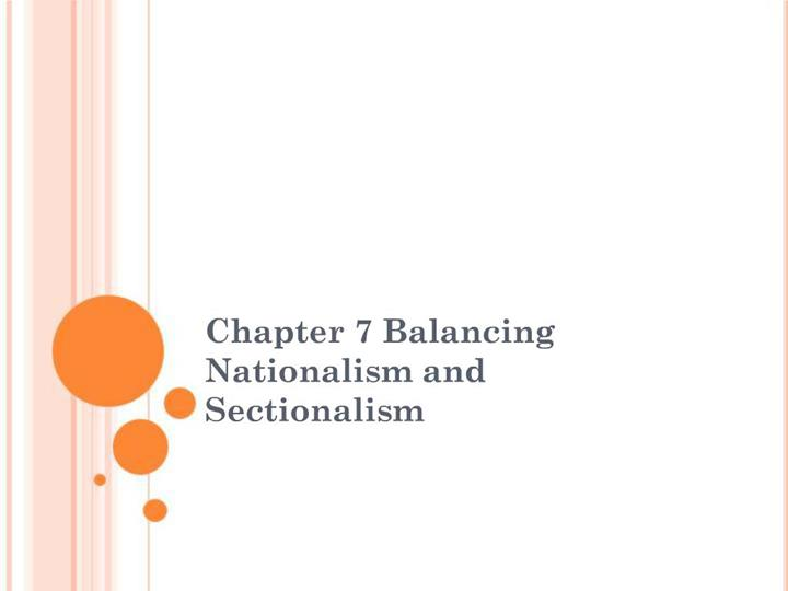 PPT - Chapter 7 Balancing Nationalism and Sectionalism ...