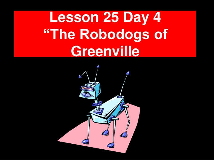 lesson 25 day 4 the robodogs of greenville n.