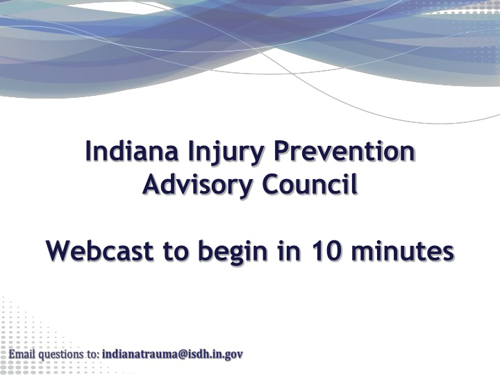 indiana injury prevention advisory council webcast to begin in 10 minutes n.