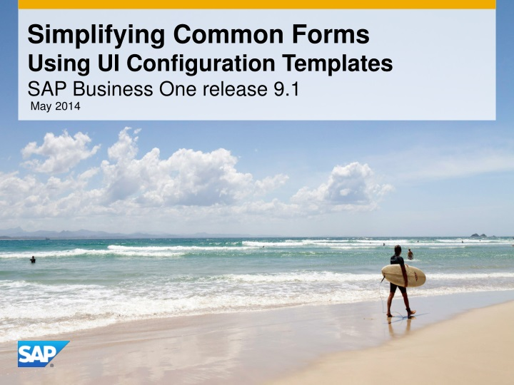 simplifying common forms using ui configuration templates sap business one release 9 1 n.
