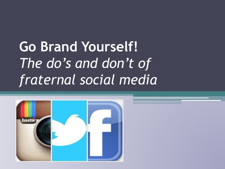 go brand yourself the do s and don t of fraternal social media n.