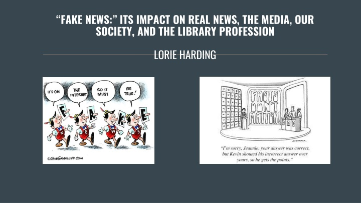 fake news its impact on real news the media our society and the library profession lorie harding n.