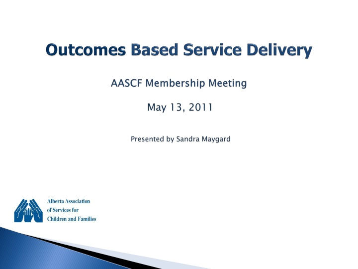 outcomes based service delivery aascf membership meeting may 13 2011 presented by sandra maygard n.