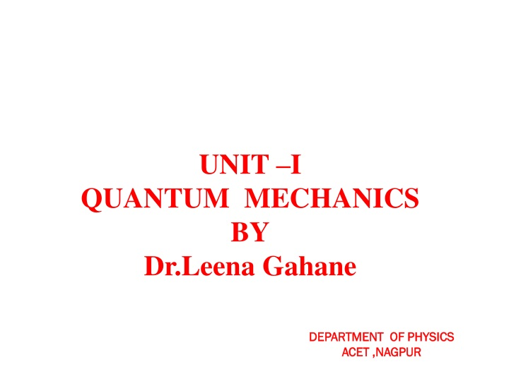 unit i quantum mechanics by dr leena gahane n.