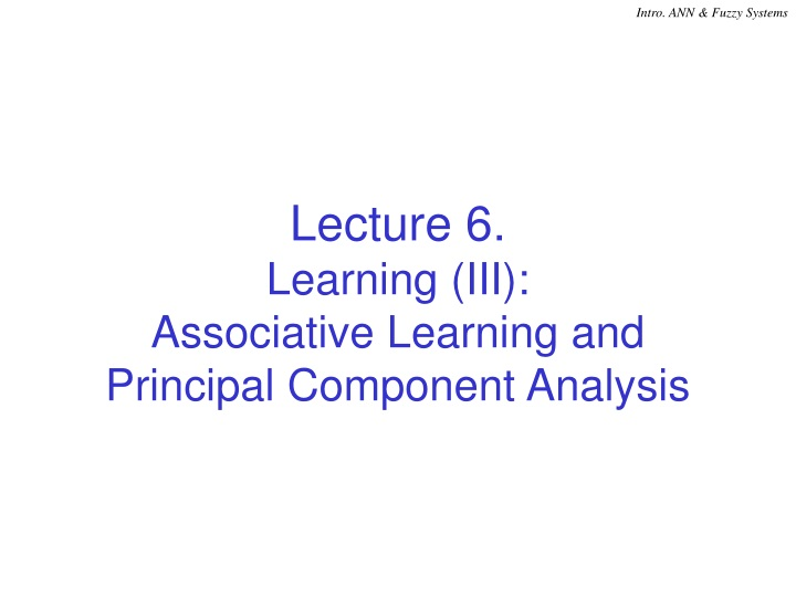 lecture 6 learning iii associative learning and principal component analysis n.