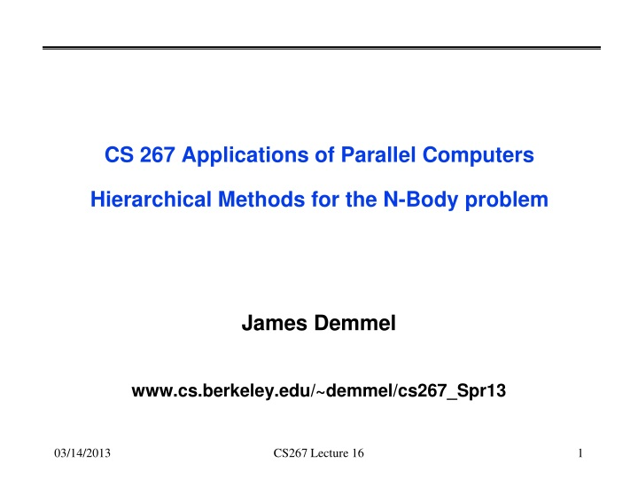 cs 267 applications of parallel computers hierarchical methods for the n body problem n.