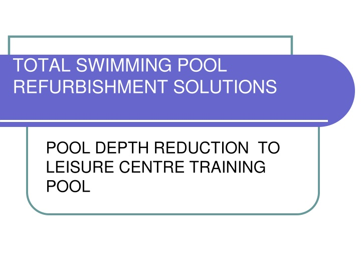 PPT - TOTAL SWIMMING POOL REFURBISHMENT SOLUTIONS PowerPoint ...